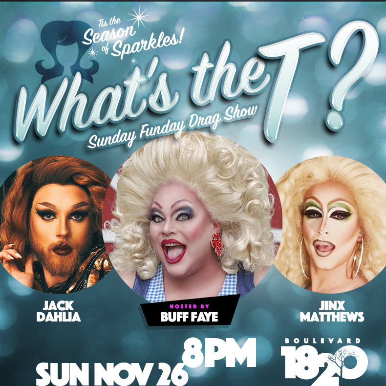 Show Ad | What's the T? | Sunday Funday Drag Show | Boulevard 1820 (Charlotte, North Carolina) | 11/26/2017