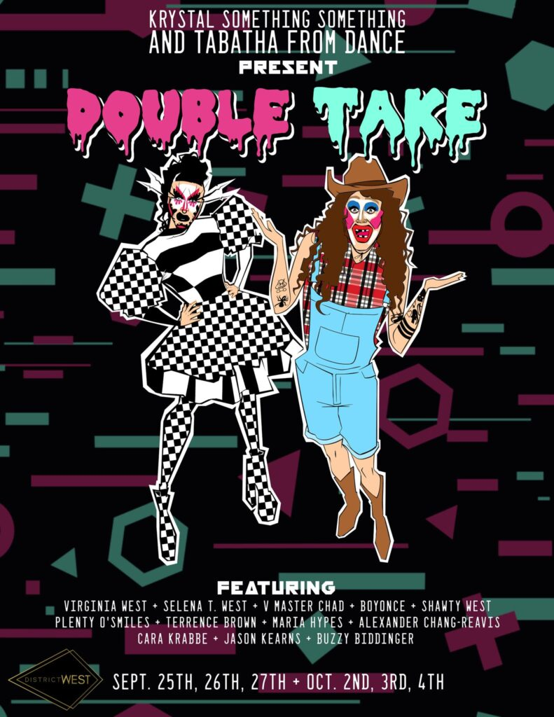 Ad | Krystal Something Something and Tabitha from Dance Present Double Take | District West (Columbus, Ohio) | 9/25 - 10/4/2020